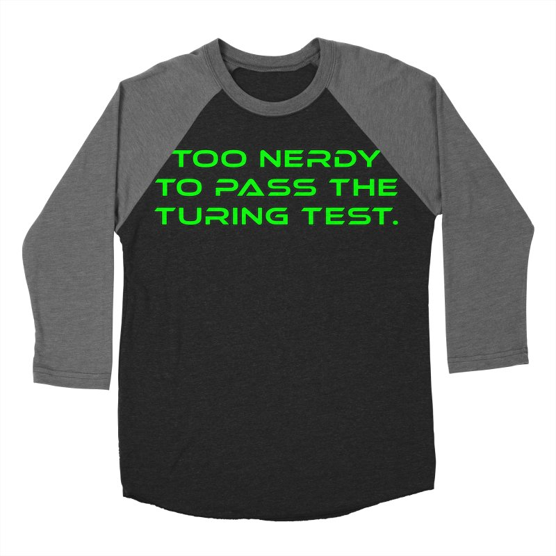 Too Nerdy To Pass The Touring Test T-shirt Women's Baseball Triblend Longsleeve T-Shirt by Tee Panic T-Shirt Shop by Muzehack