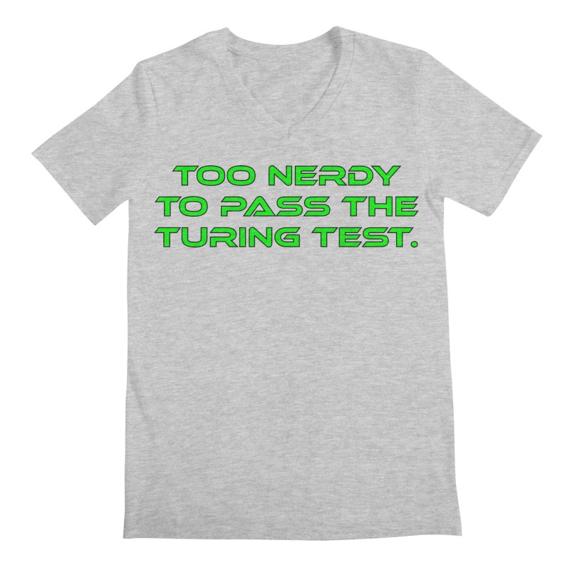 Too Nerdy To Pass The Touring Test T-shirt Men's Regular V-Neck by Tee Panic T-Shirt Shop by Muzehack