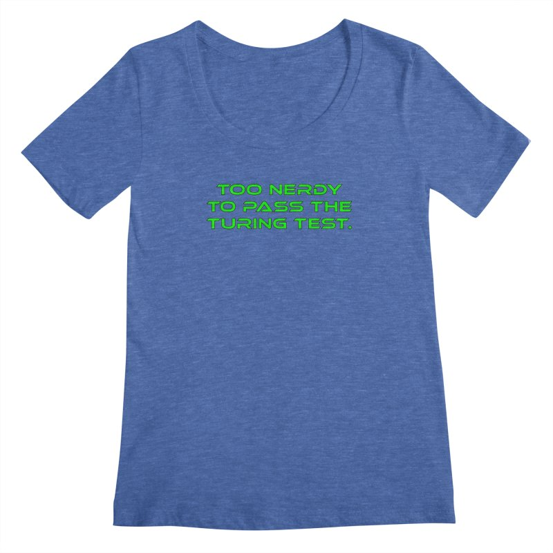 Too Nerdy To Pass The Touring Test T-shirt Women's Regular Scoop Neck by Tee Panic T-Shirt Shop by Muzehack