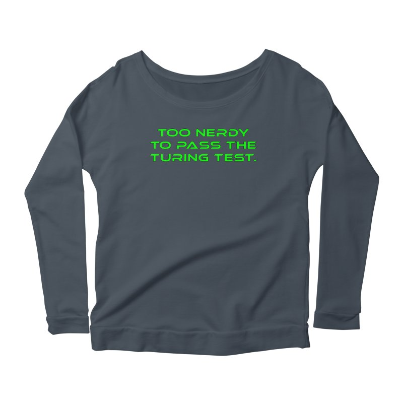 Too Nerdy To Pass The Touring Test T-shirt Women's Scoop Neck Longsleeve T-Shirt by Tee Panic T-Shirt Shop by Muzehack