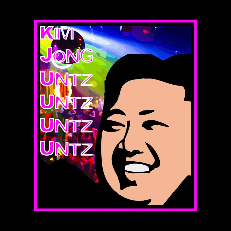 Kim Jong Untz Untz Untz Untz by Tee Panic T-Shirt Shop by Muzehack