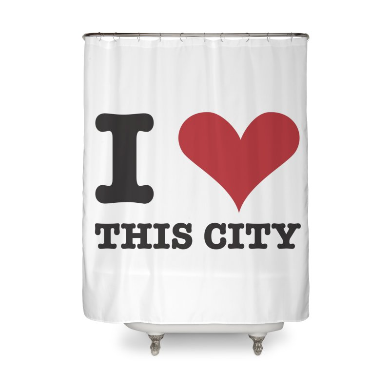 I Love This CIty Home Shower Curtain by Teezinvaders
