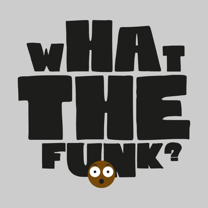 What The Funk? by Teezinvaders