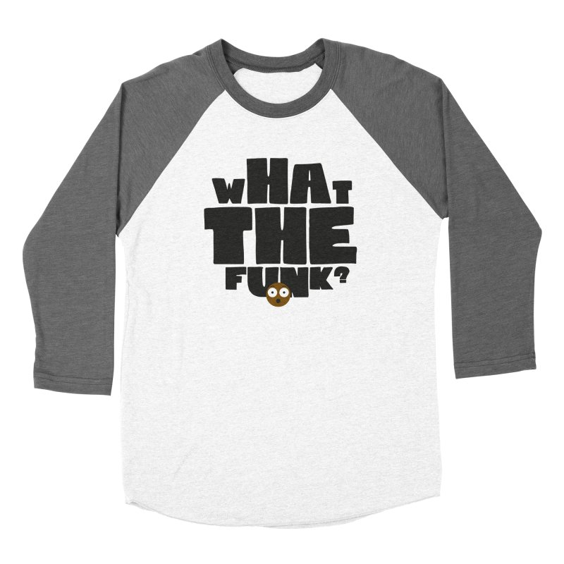 What The Funk? Women's Longsleeve T-Shirt by Teezinvaders