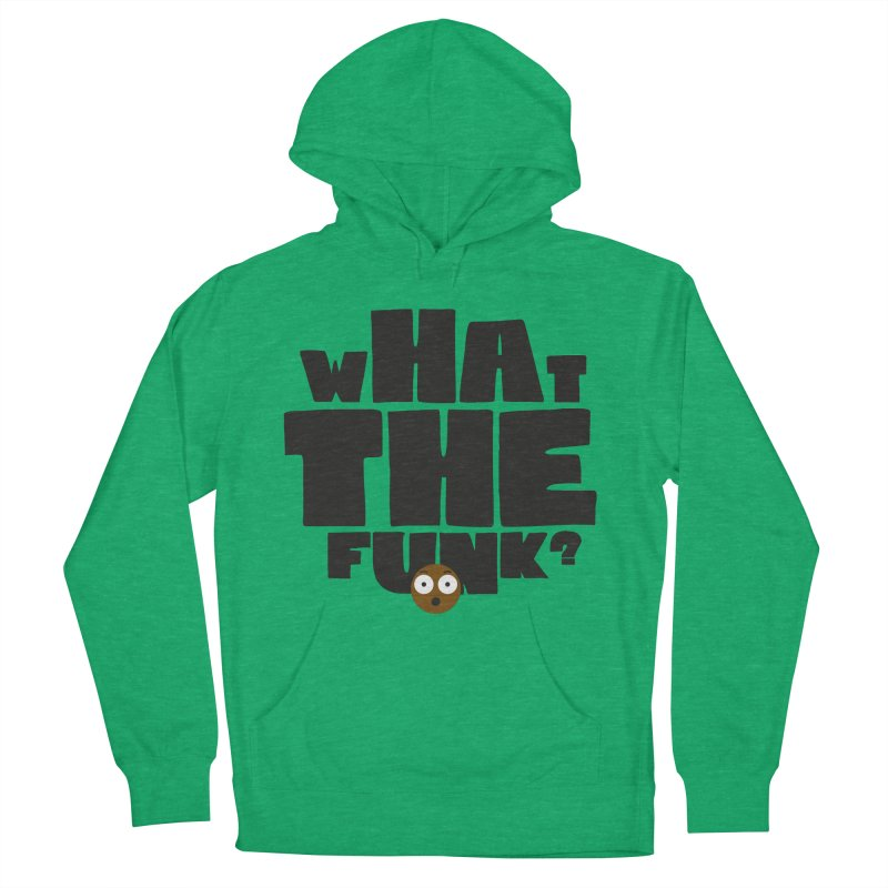 What The Funk? Women's Pullover Hoody by Teezinvaders