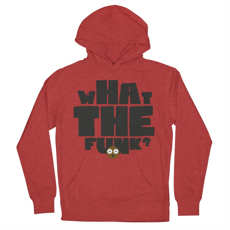 What The Funk? Women's French Terry Pullover Hoody by Teezinvaders