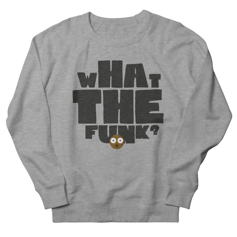 What The Funk? Women's Sweatshirt by Teezinvaders