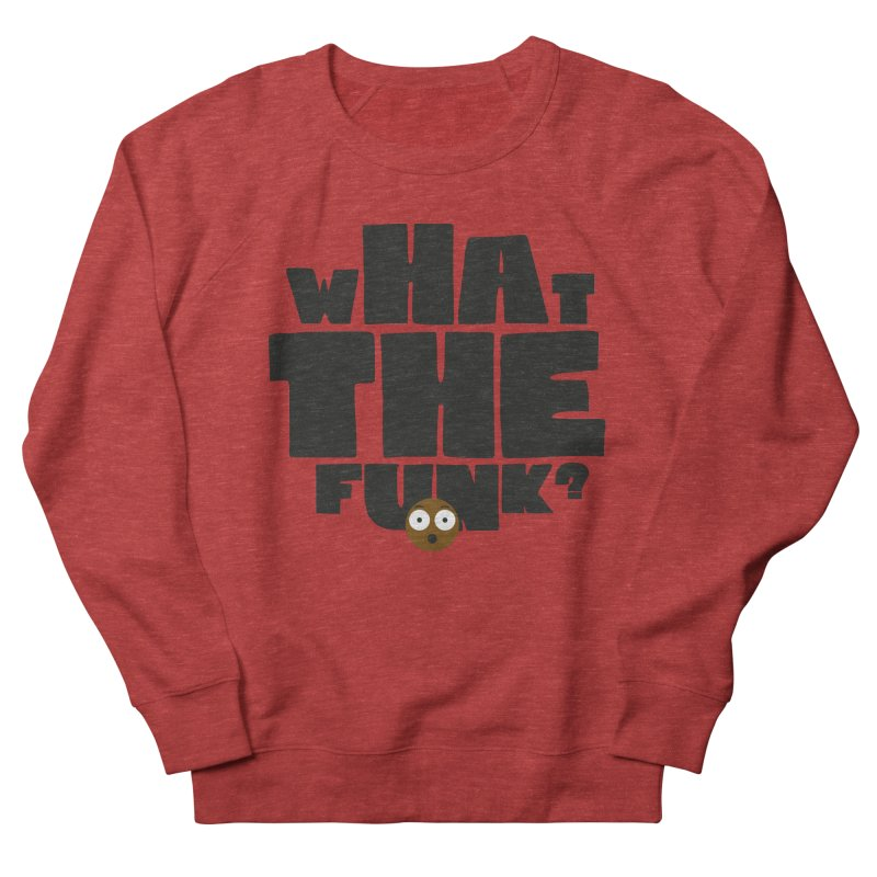 What The Funk? Women's Sweatshirt by Teezinvaders