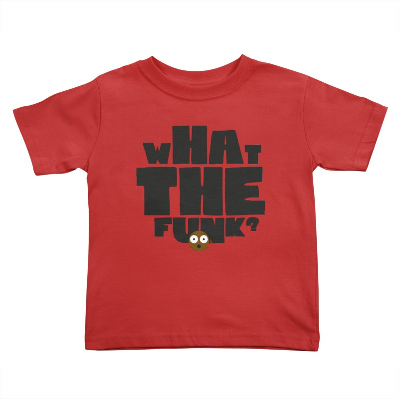What The Funk? Kids Toddler T-Shirt by Teezinvaders