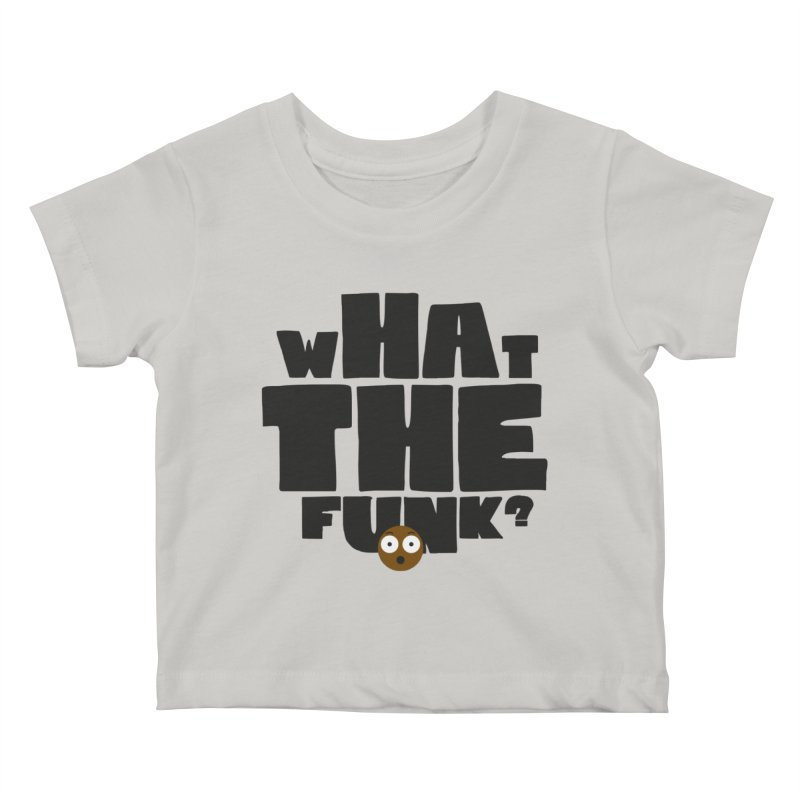 What The Funk? Kids Baby T-Shirt by Teezinvaders