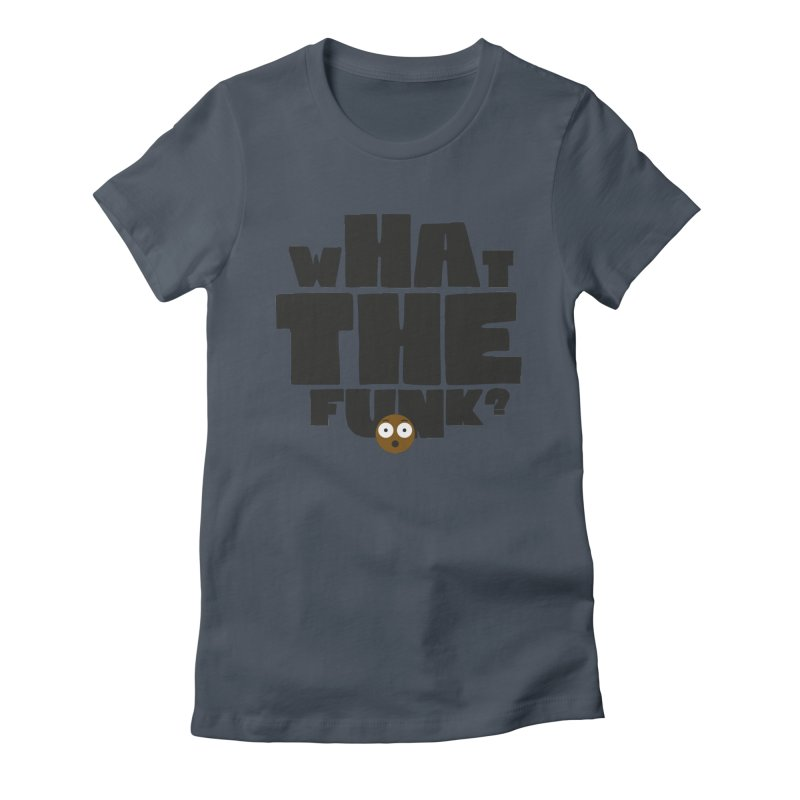 What The Funk? Women's T-Shirt by Teezinvaders