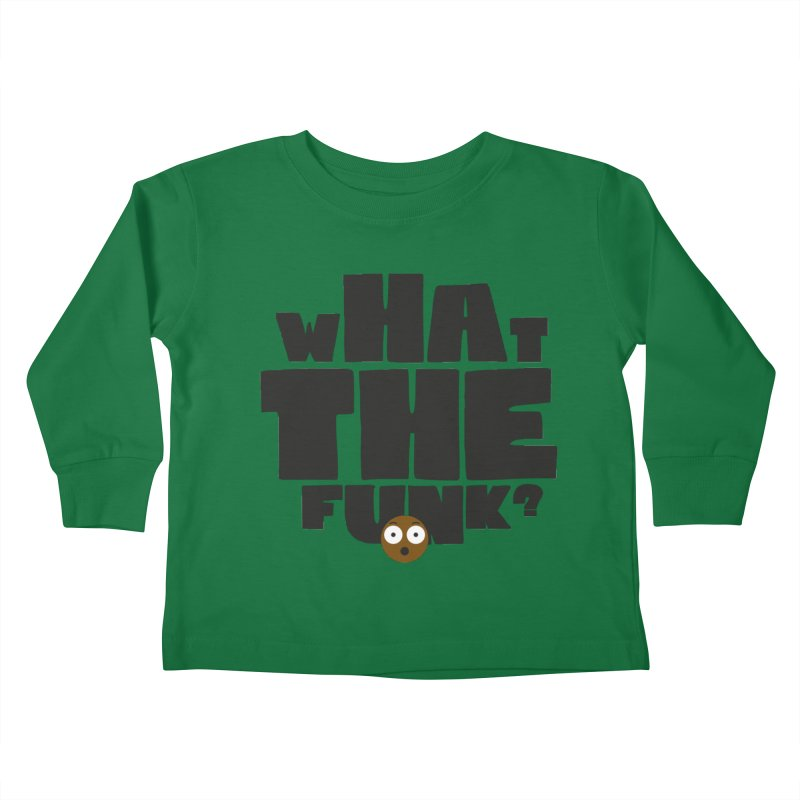 What The Funk? Kids Toddler Longsleeve T-Shirt by Teezinvaders