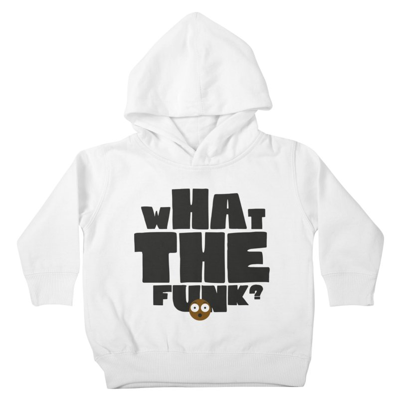 What The Funk? Kids Toddler Pullover Hoody by Teezinvaders