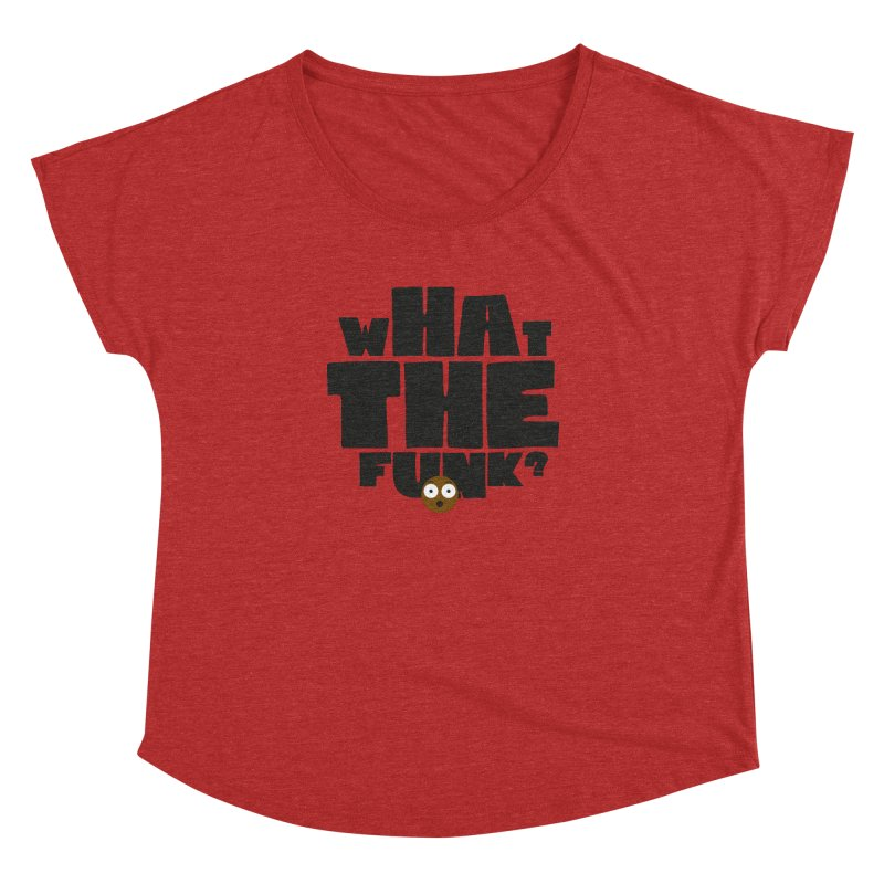 What The Funk? Women's Dolman Scoop Neck by Teezinvaders