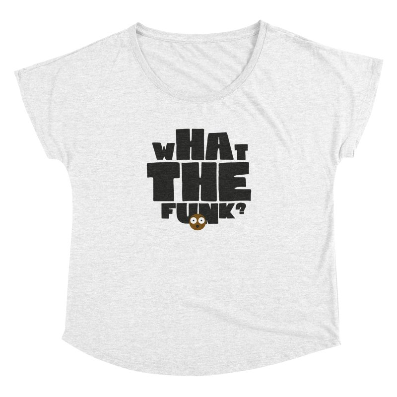 What The Funk? Women's Dolman by Teezinvaders