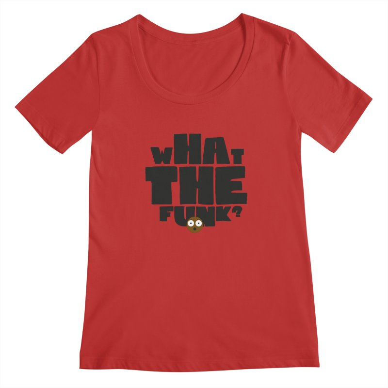 What The Funk? Women's Regular Scoop Neck by Teezinvaders