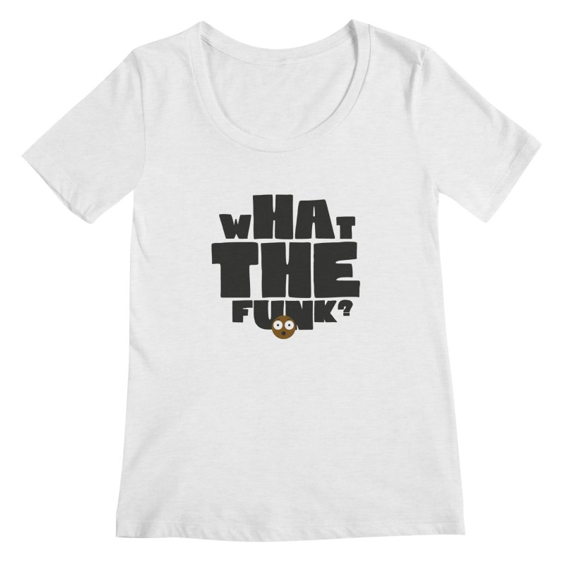 What The Funk? Women's Scoop Neck by Teezinvaders