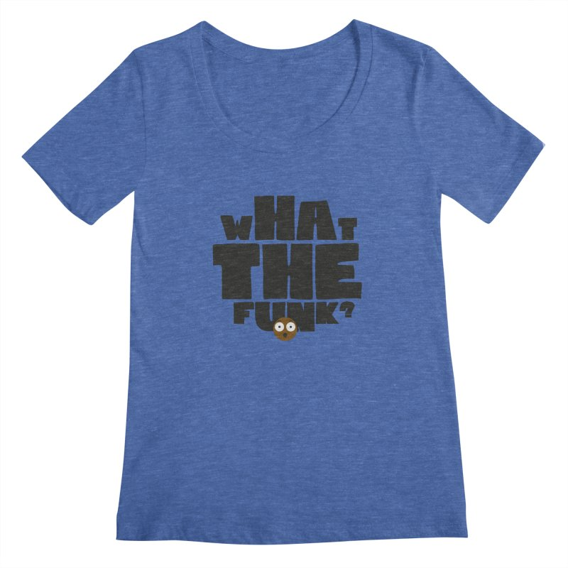 What The Funk? Women's Scoopneck by Teezinvaders