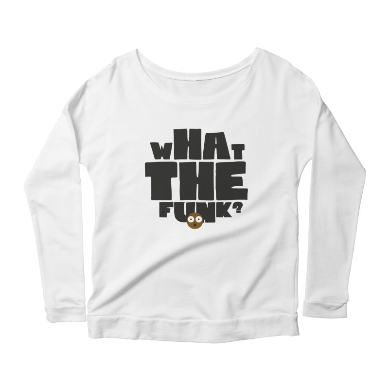 What The Funk? Women's Scoop Neck Longsleeve T-Shirt by Teezinvaders