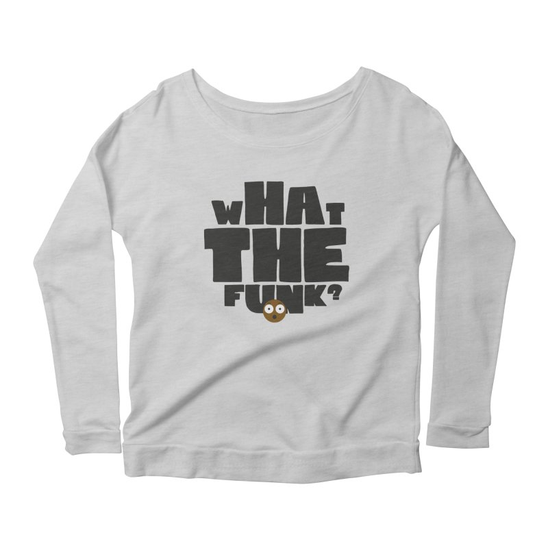 What The Funk? Women's Longsleeve Scoopneck  by Teezinvaders