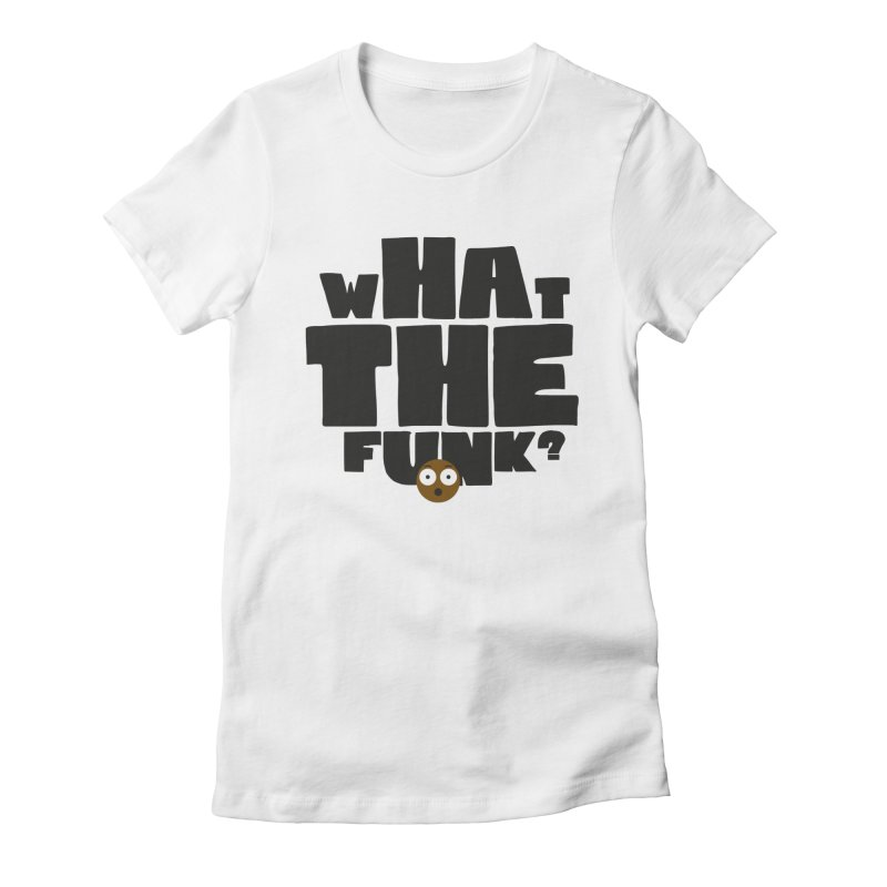 What The Funk? Women's Fitted T-Shirt by Teezinvaders