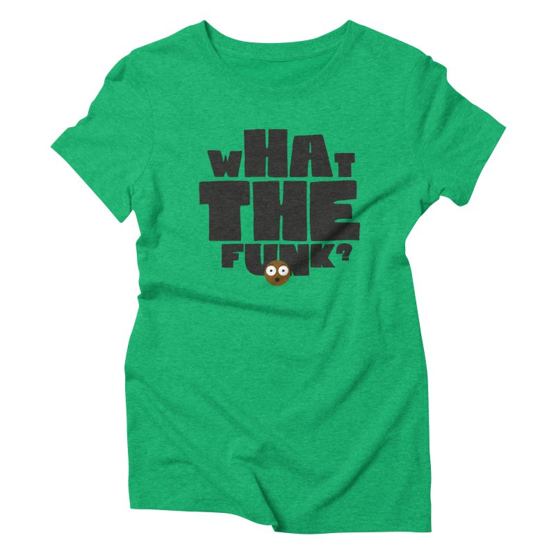 What The Funk? Women's Triblend T-shirt by Teezinvaders