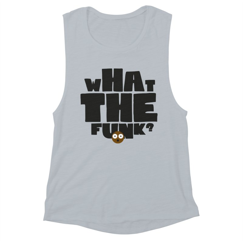 What The Funk? Women's Muscle Tank by Teezinvaders