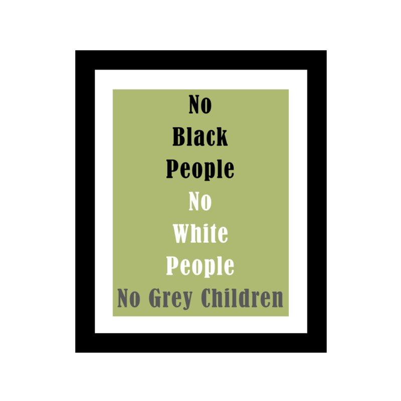 No Black People No White People No Grey Children by Telepathic Tim Artist Shop
