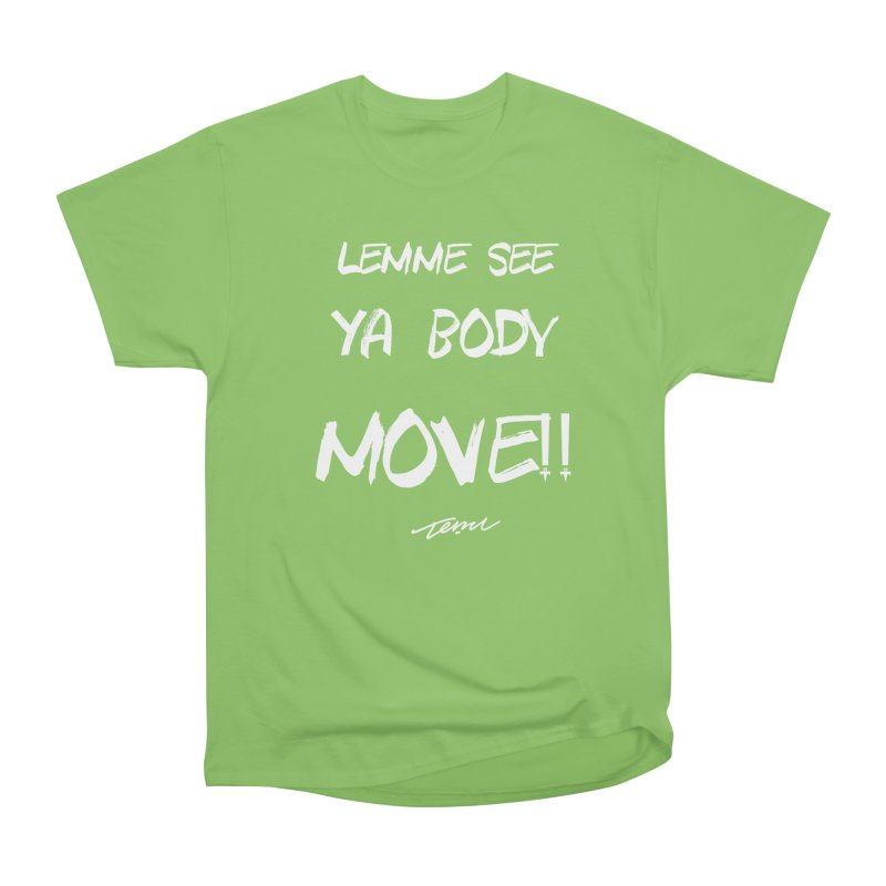 Lemme See Your Body MOVE!! Women's Heavyweight Unisex T-Shirt by TemuMusic Merch