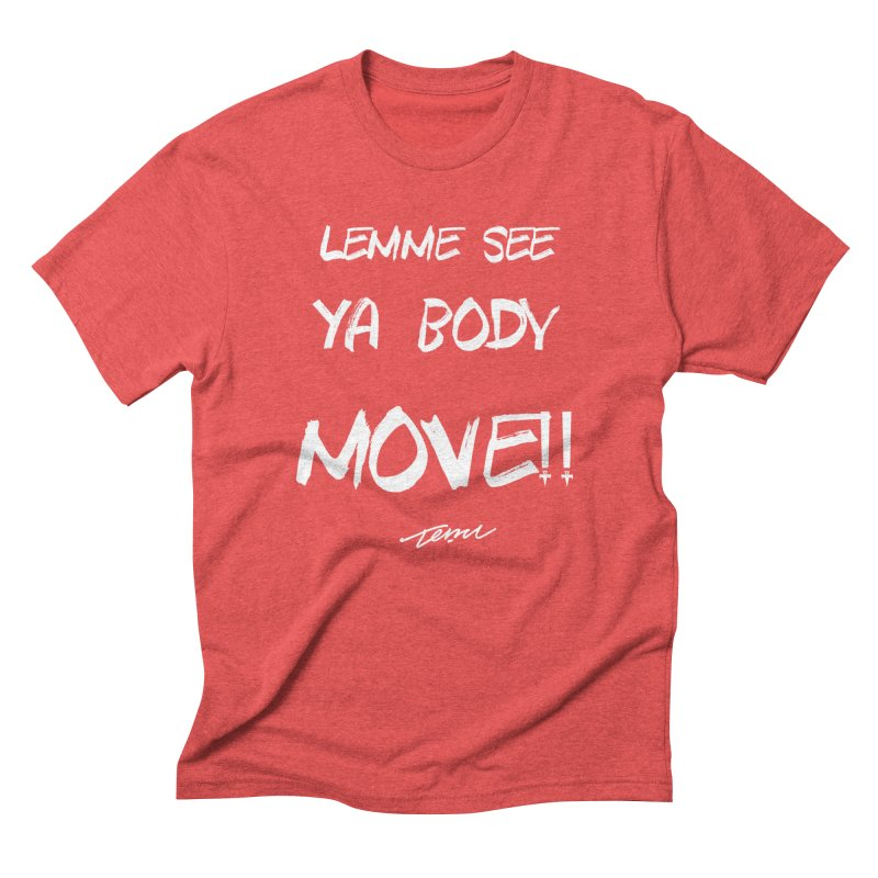 Lemme See Your Body MOVE!! Men's Triblend T-Shirt by TemuMusic Merch