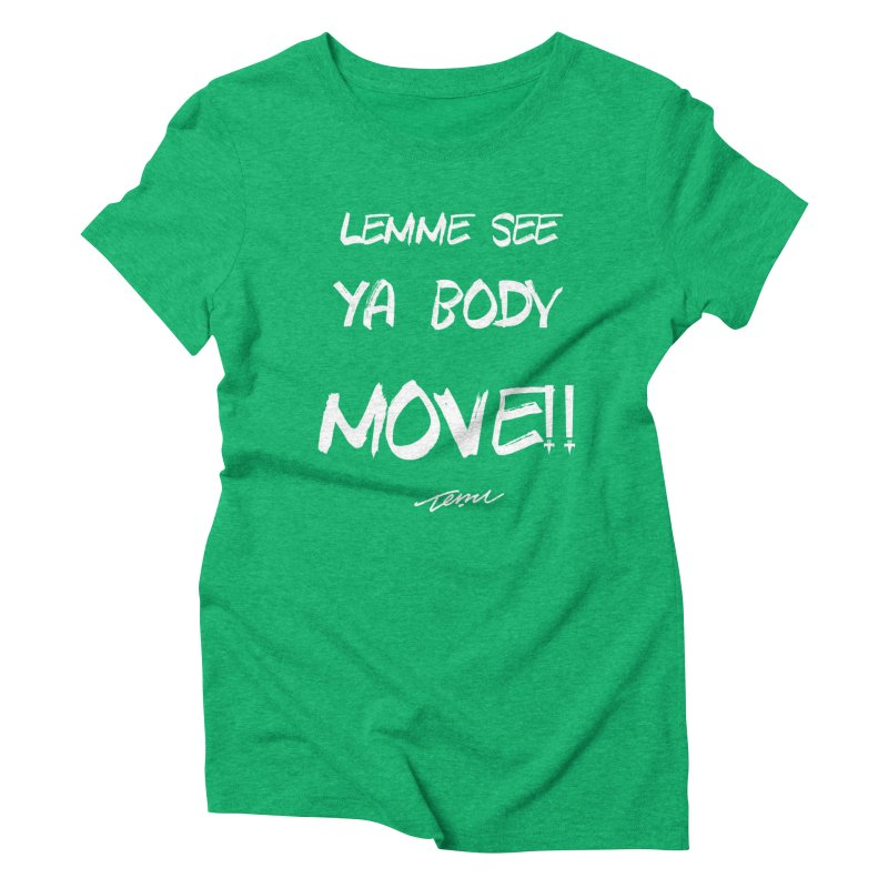 Lemme See Your Body MOVE!! Women's Triblend T-Shirt by TemuMusic Merch