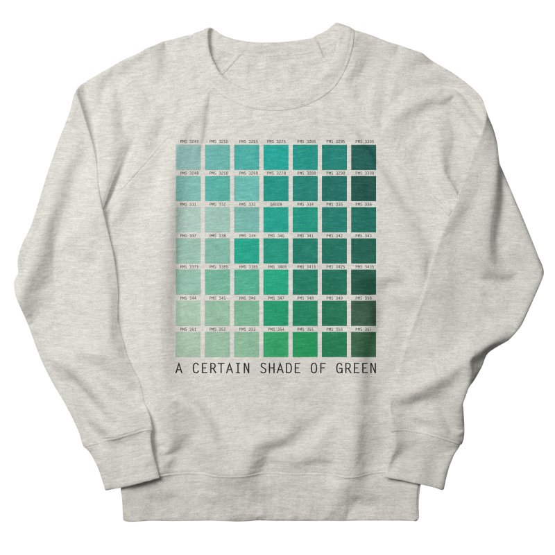 A Certain Shade of Green Women's French Terry Sweatshirt by Tentimeskarma