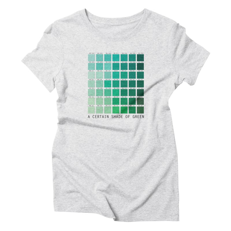A Certain Shade of Green Women's T-Shirt by Tentimeskarma