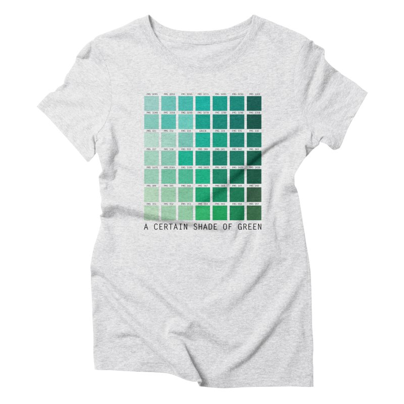 A Certain Shade of Green Women's Triblend T-Shirt by Tentimeskarma