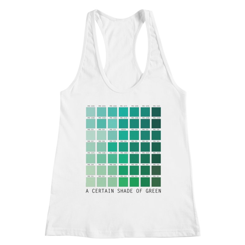 A Certain Shade of Green Women's Racerback Tank by Tentimeskarma
