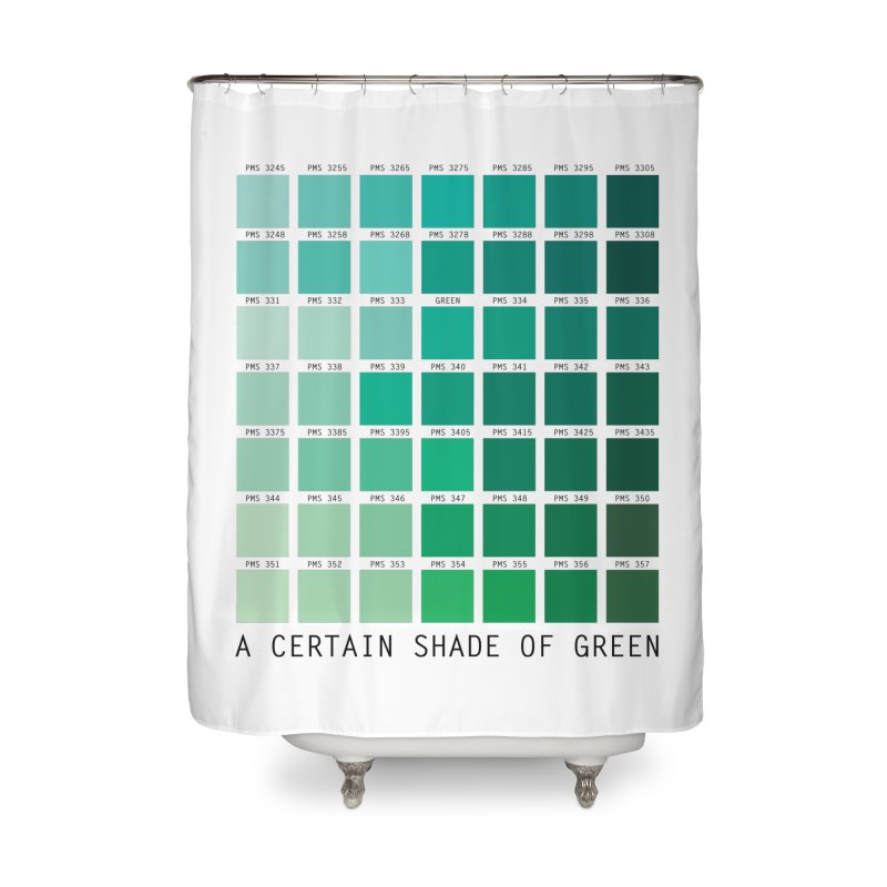 A Certain Shade of Green Home Shower Curtain by Tentimeskarma