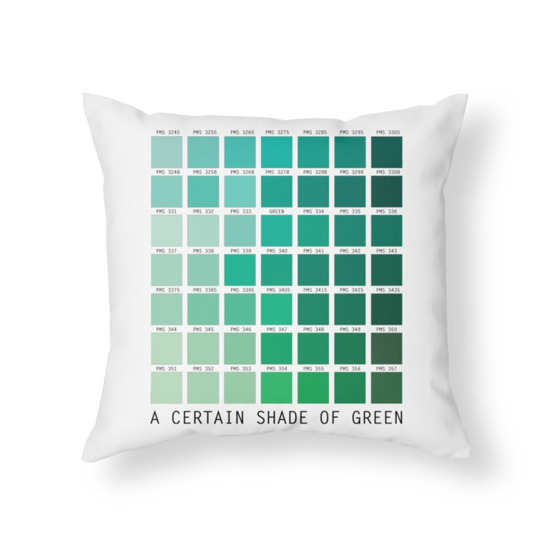 A Certain Shade of Green Home Throw Pillow by Tentimeskarma