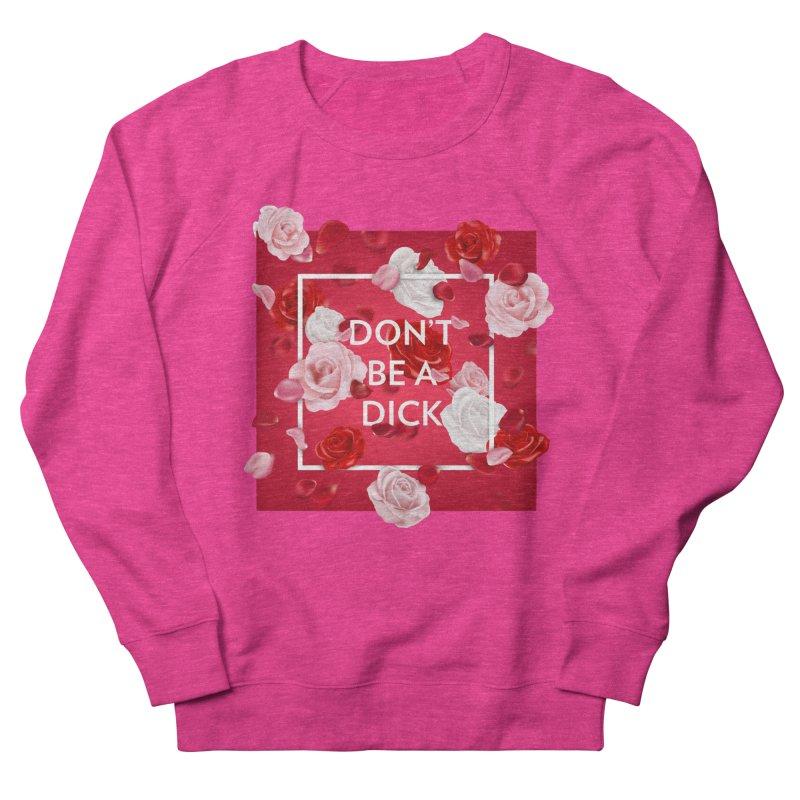 Don't be a dick Women's Sweatshirt by Tentimeskarma