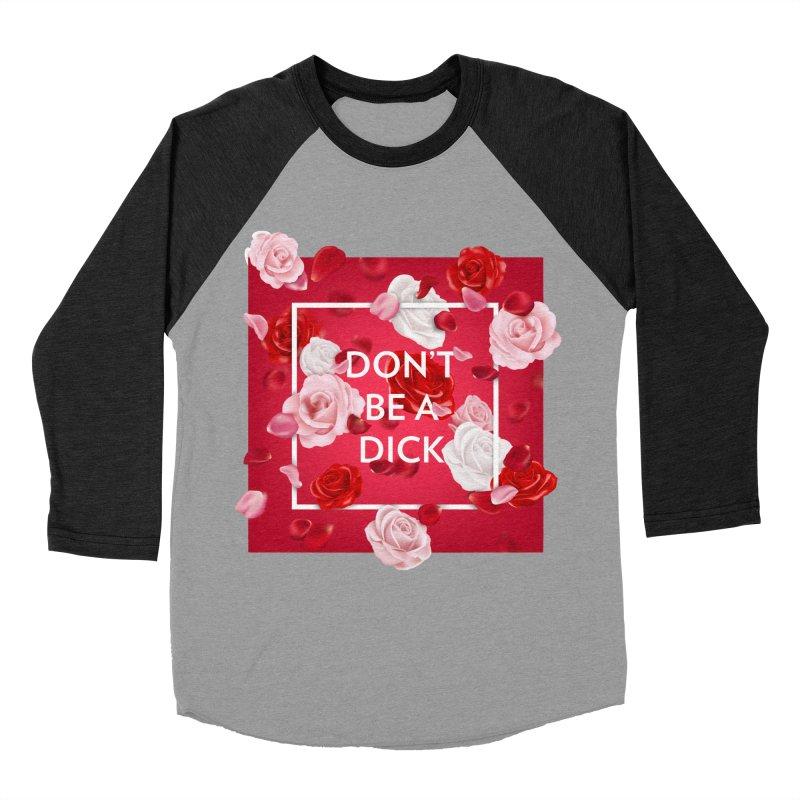 Don't be a dick Men's Longsleeve T-Shirt by Tentimeskarma