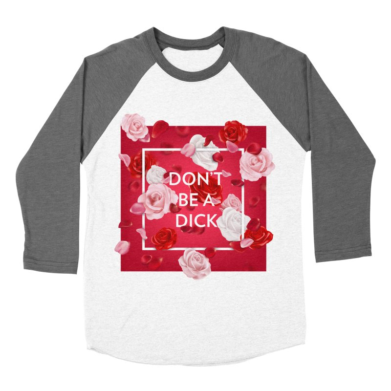 Don't be a dick Women's Baseball Triblend Longsleeve T-Shirt by Tentimeskarma