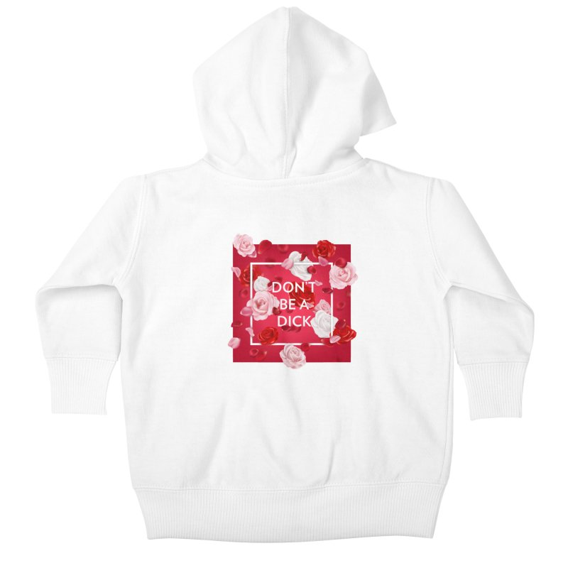 Don't be a dick Kids Baby Zip-Up Hoody by Tentimeskarma