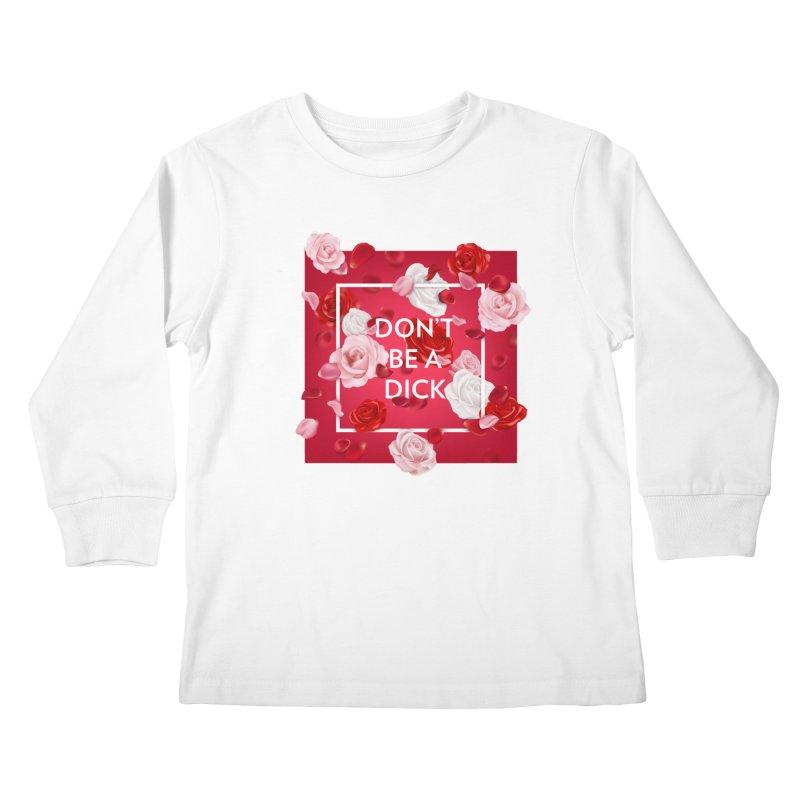 Don't be a dick Kids Longsleeve T-Shirt by Tentimeskarma