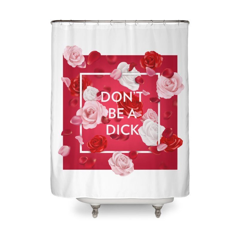 Don't be a dick Home Shower Curtain by Tentimeskarma