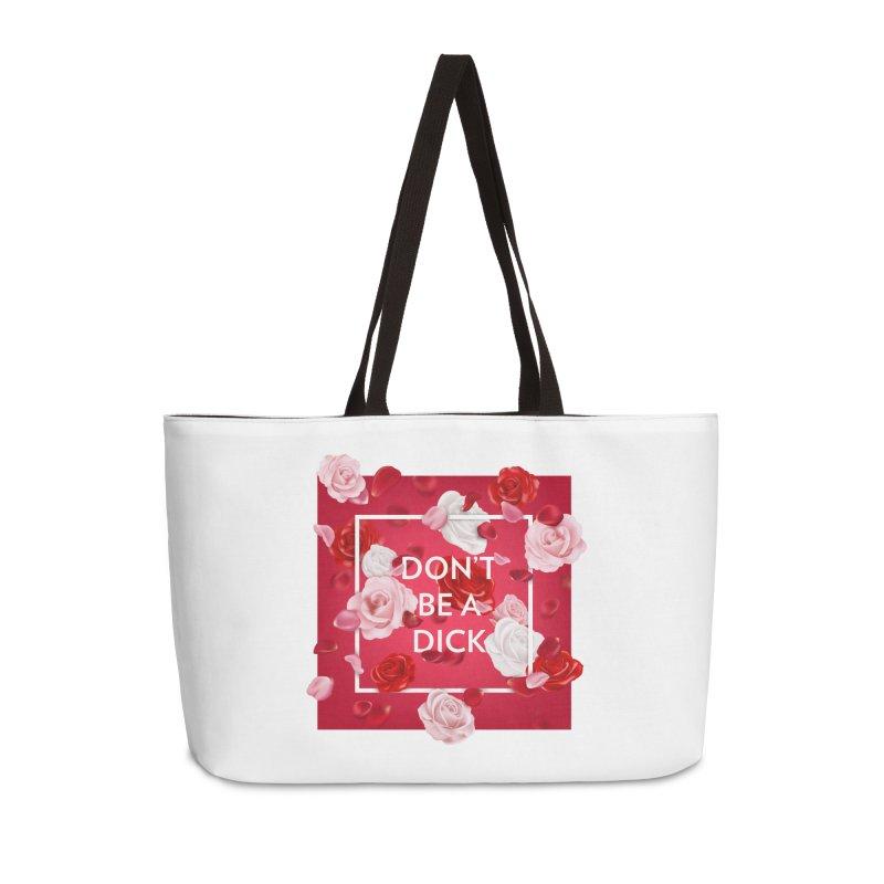 Don't be a dick Accessories Weekender Bag Bag by Tentimeskarma