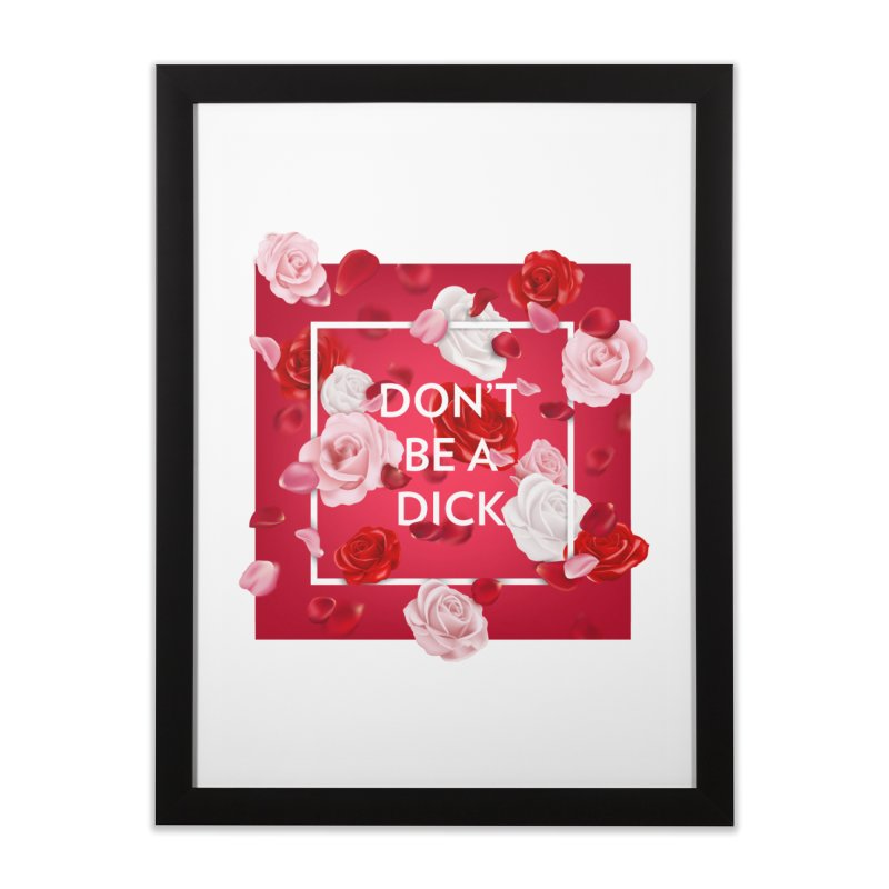 Don't be a dick Home Framed Fine Art Print by Tentimeskarma