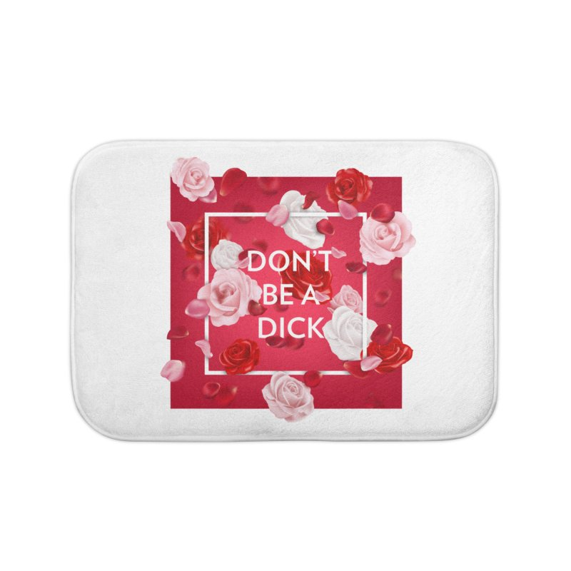 Don't be a dick Home Bath Mat by Tentimeskarma