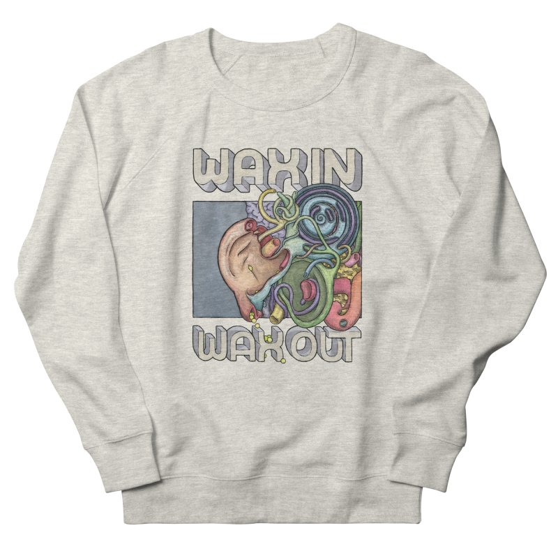 Wax In Wax Out Men's French Terry Sweatshirt by Scott Teplin's Chazerai Bazaar