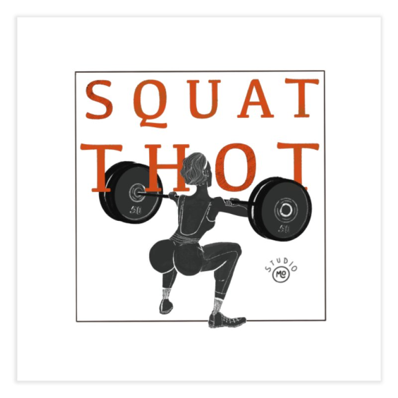 Squat Thot Home Fine Art Print by Tequila Sunday