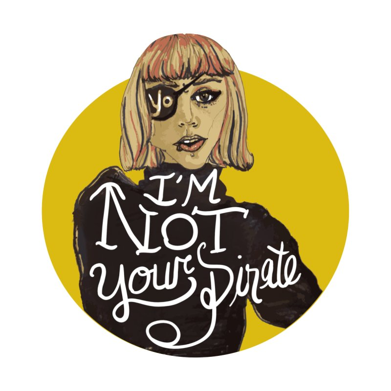 I'm Not Your Pirate Women's T-Shirt by Tequila Sunday