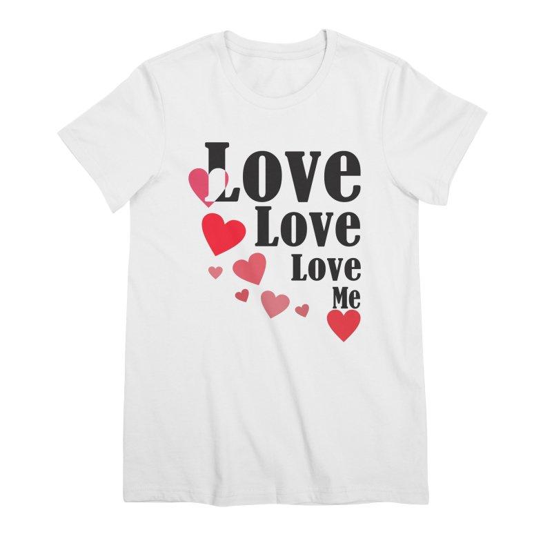 Love... me Women's Premium T-Shirt by TerrificPain's Artist Shop by SaulTP